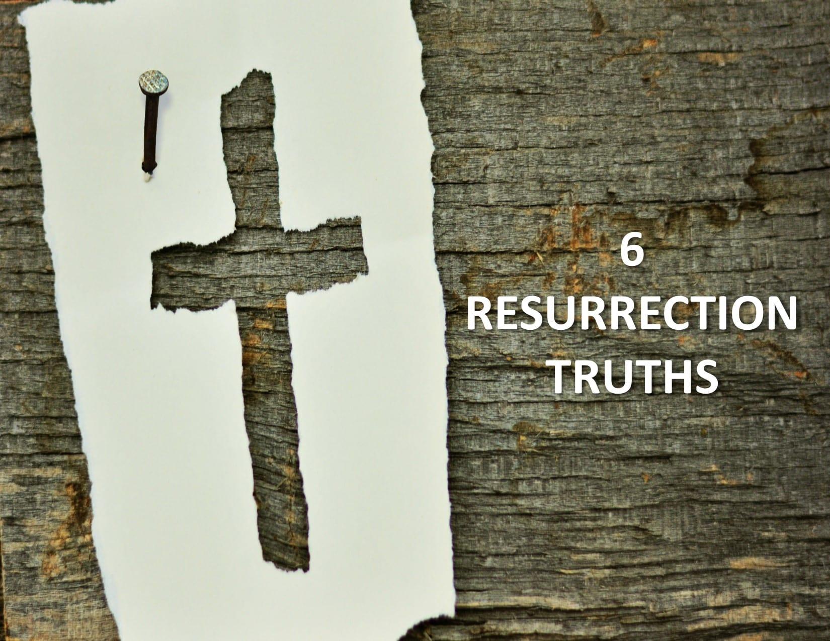 6 Resurrection Truths